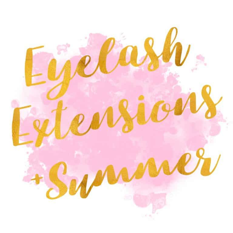 Everything You Need To Know: Eyelash Extensions + Summer