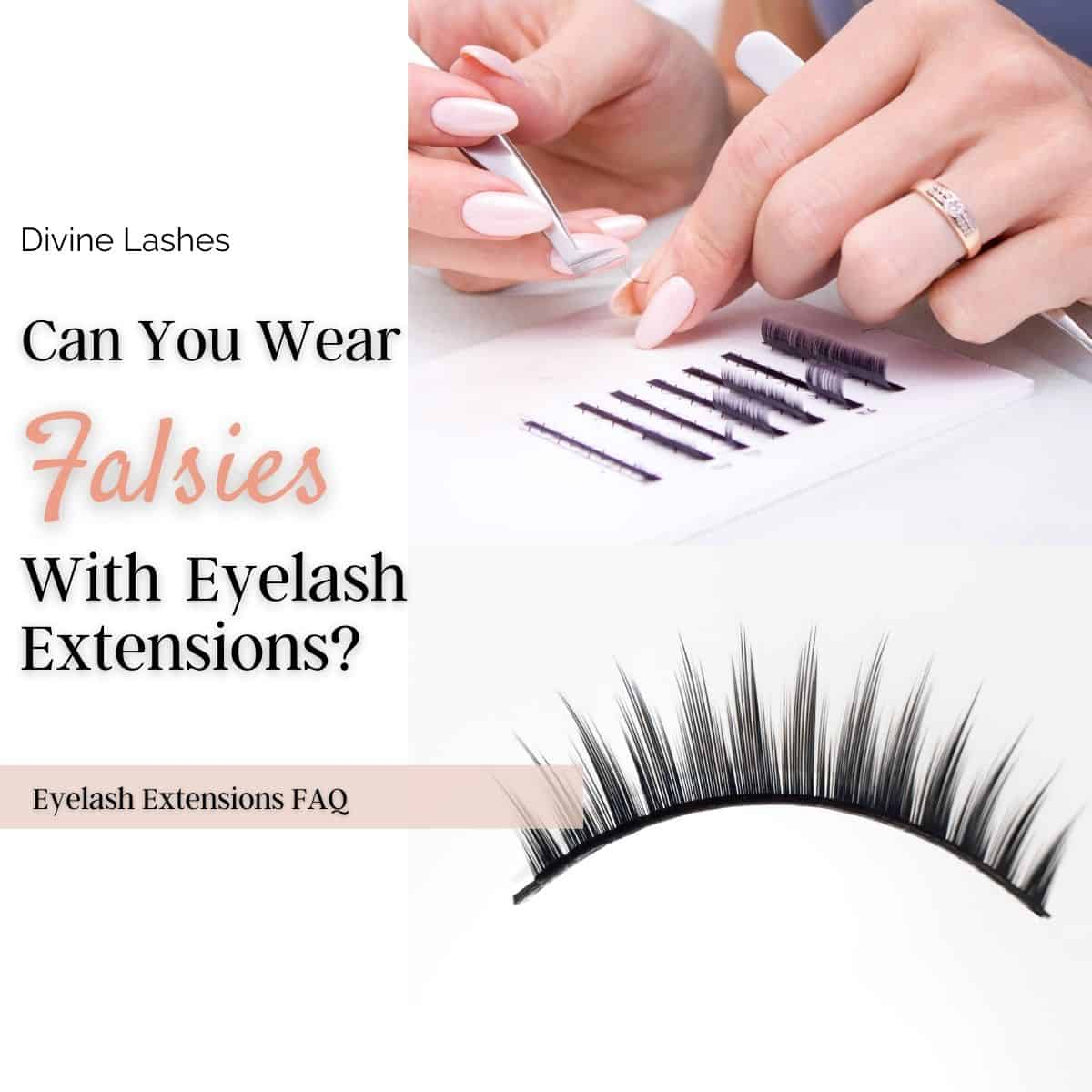Wearing falsies (strip lashes) with eyelash extensions