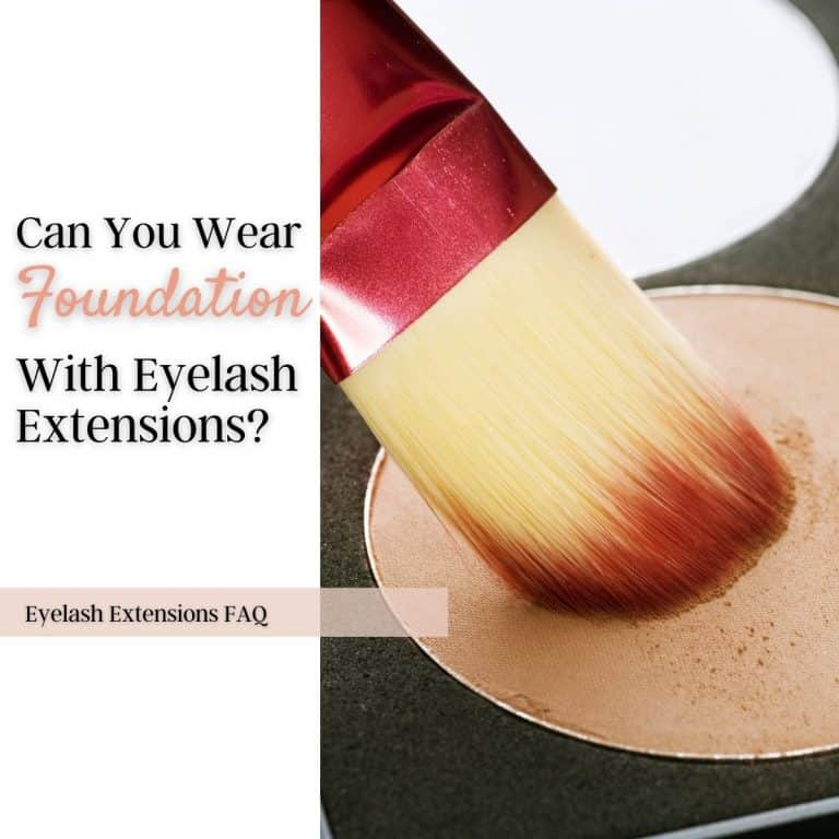 Can You Wear Foundation With Lash Extensions? 6 Easy Steps!