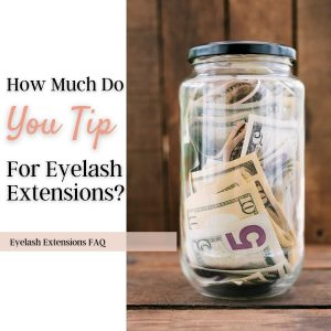 How much do you tip for eyelash extensions? A jar full of tips.